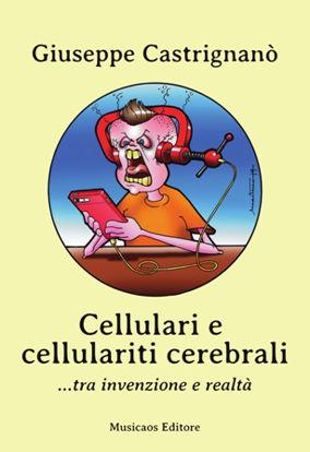 Immagine di CELLULARI E CELLULARITI CEREBRALI... TRA INVENZIONE E REALTA`