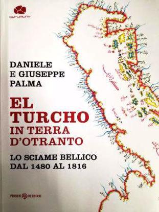 Immagine di EL TURCHO IN TERRA D`OTRANTO. LO SCIAME BELLICO DAL 1480 AL 1816