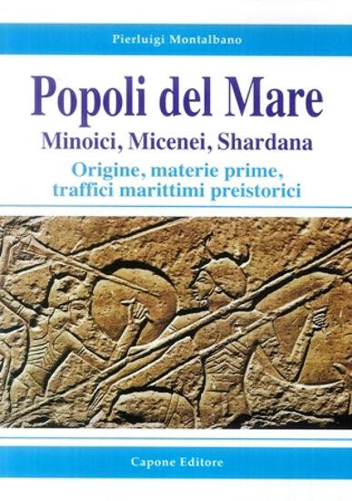 Immagine di POPOLI DEL MARE. MINOICI MICENEI SHARDANA. ORIGINE, MATERIE PRIME, TRAFFICI MARITTIMI PREISTORICI