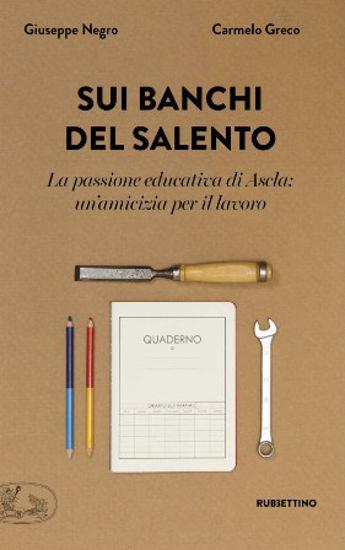Immagine di SUI BANCHI DEL SALENTO. LA PASSIONE EDUCATIVA DI ASCLA: UN`AMICIZIA PER IL LAVORO