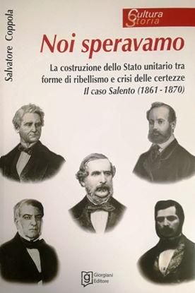 Immagine di Noi speravamo. La costruzione dello Stato unitario tra forme di ribellismo e crisi delle certezze. Il caso Salento (1861 - 1870)