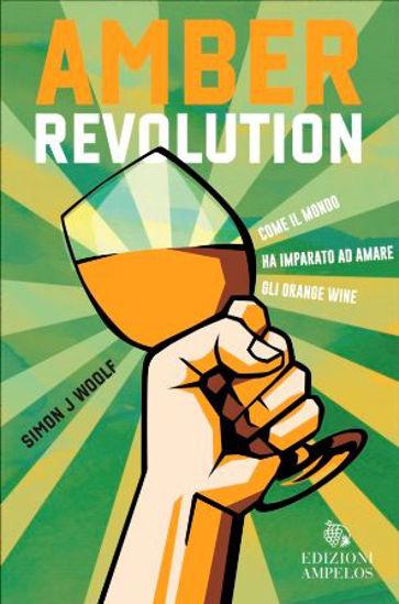 Immagine di AMBER REVOLUTION. COME IL MONDO HA IMPARATO AD AMARE GLI ORANGE WINE