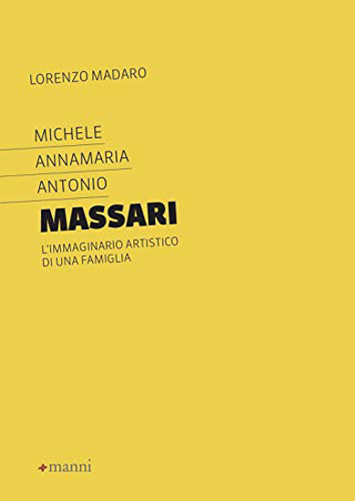 Immagine di MICHELE ANNAMARIA ANTONIO MASSARI. L`IMMAGINARIO ARTISTICO DI UNA FAMIGLIA