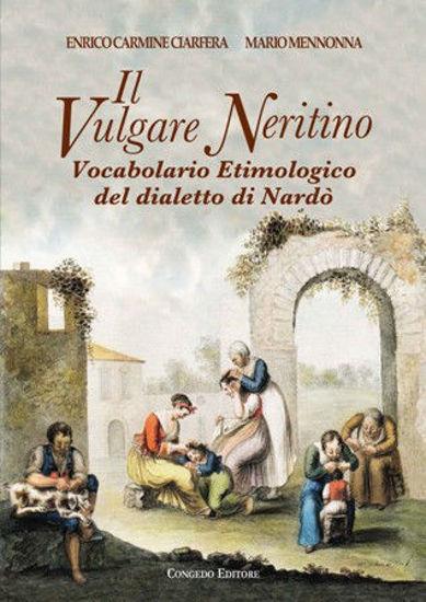 Immagine di IL VULGARE NERITINO. VOCABOLARIO ETIMOLOGICO DEL DIALETTO DI NARDO`