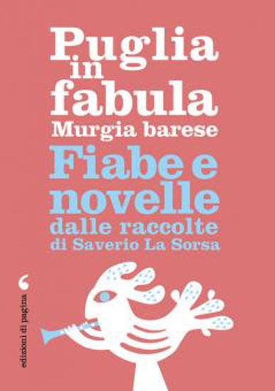 Immagine di PUGLIA IN FABULA. MURGIA BARESE. FIABE E NOVELLE DALLE RACCOLTE DI SAVERIO LA SORSA
