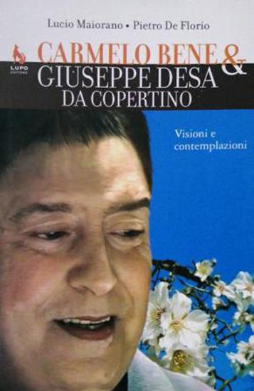 Immagine di CARMELO BENE E GIUSEPPE DESA DA COPERTINO. VISIONI E CONTEMPLAZIONI