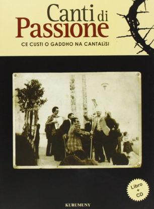 Immagine di CANTI DI PASSIONE. CE CUSTI O GADDHO NA CANTALI`SI. CON CD AUDIO